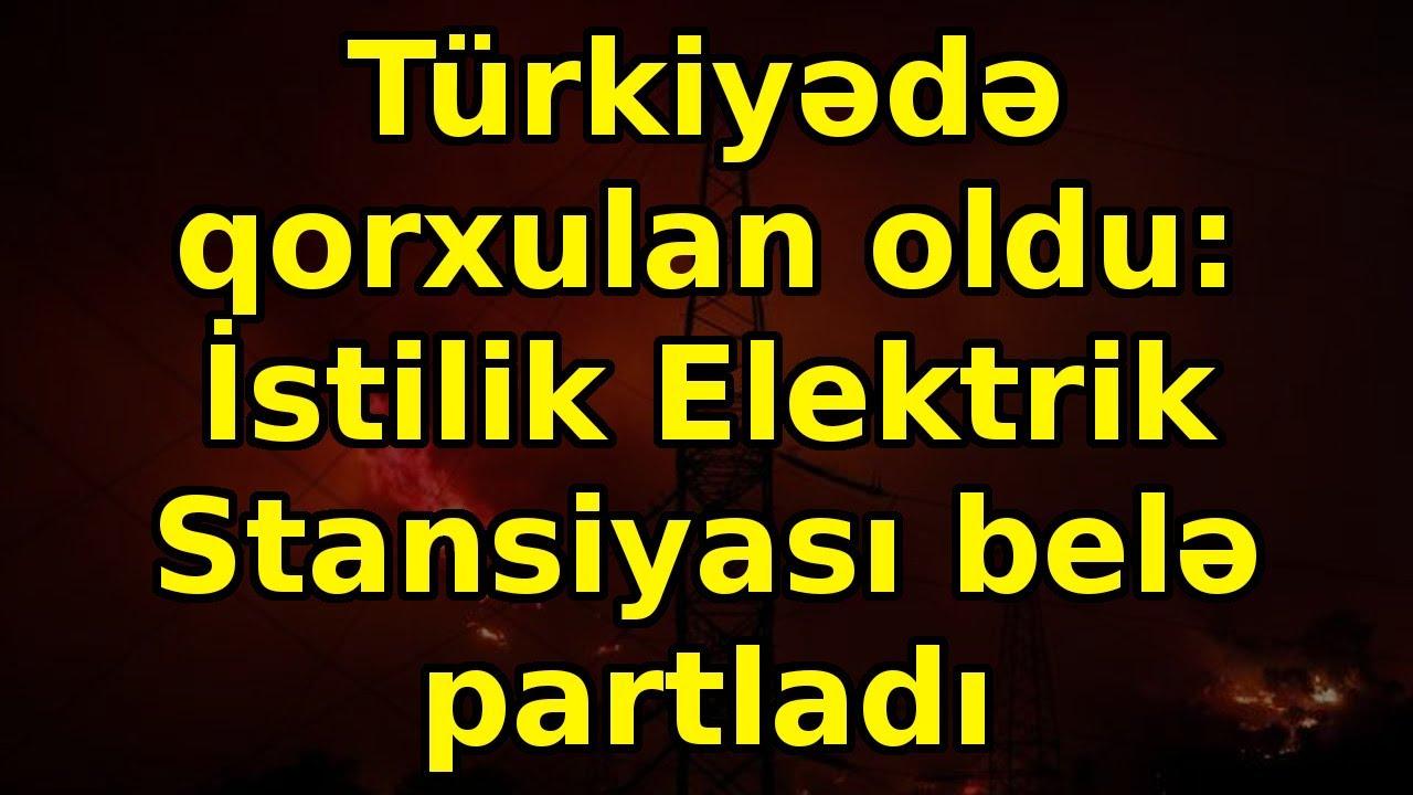 Türkiyədə qorxulan oldu: İstilik Elektrik Stansiyası belə partladı, son xeberler