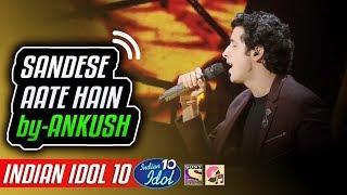 Sandese Aate Hain - Ankush - Indian Idol 10 - Neha Kakkar - 2018