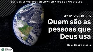 Atos 12. 25 - 13. 5 | Quem são os que Deus usa | Rev. Geazy Liscio