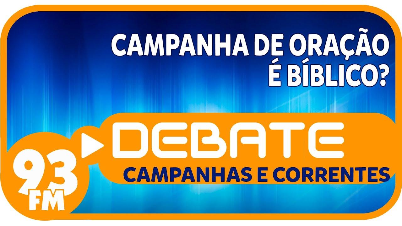 Campanhas e Correntes - Campanha de oração é bíblico? - Debate 93 - 25/01/2016