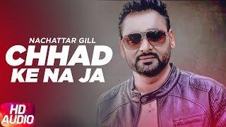 Chhad Ke Na Ja | Nachhtar Gill | Full Audio Song | Punjabi Songs 2017 | Speed Records