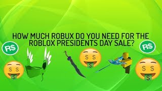 HOW MUCH ROBUX DO YOU NEED FOR THE ROBLOX PRESIDENTS DAY SALE?