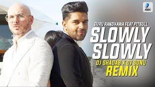 Slowly Slowly x Contra La Pared (Remix) | DJ Shadab x DJ Sonu | Guru Randhawa | Pitbull