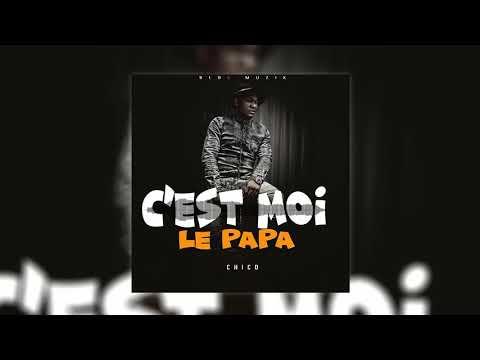 CHICO - C'EST MOI LE PAPA (OFFICIAL AUDIO)