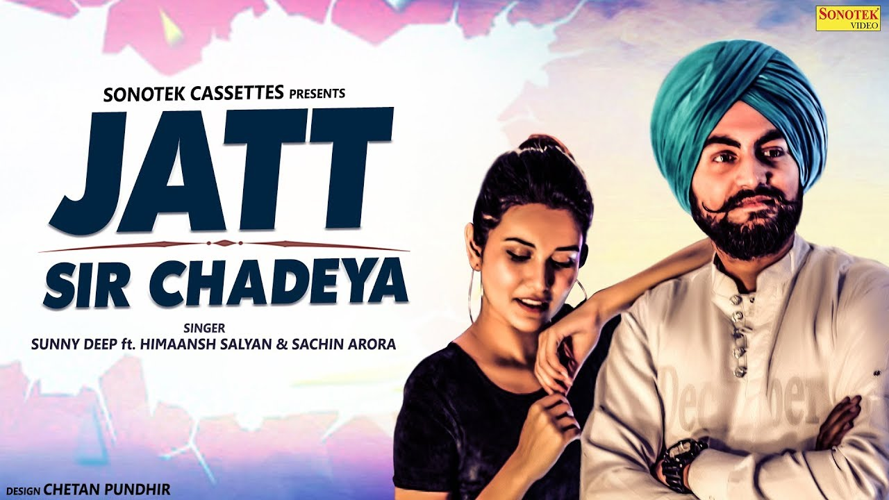 JATT SIR CHADEYA - SUNNY DEEP Ft. Himaansh Salyan | Latest Punjabi Songs 2018 | New Punjabi Songs
