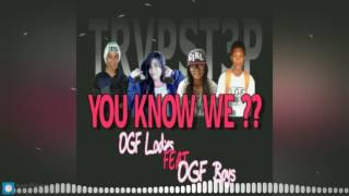 You Know We ?!! .Ft. OGF Ladies