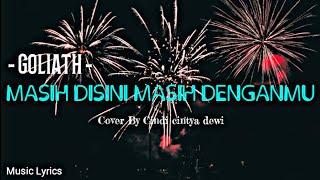 Download lagu Tolong jangan kau katakan kau suka!! GOLIATH - MASIH DISINI MASIH DENGANMU COVER CINDI (LIRIK)