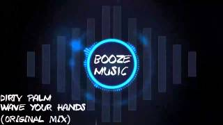 Dirty Palm - Wave your hands (Original mix) [BOOZE MUSIC]
