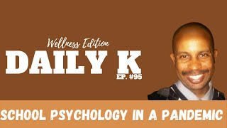 Being a School Psychologist during the pandemic | Daily K. Ep. 95 | Psychotic Bump School | KT