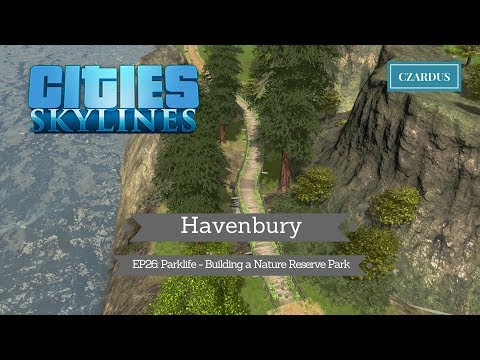 Havenbury, a Cities Skylines Vanilla Series: EP26 - Parklife - Building a Nature Reserve Park