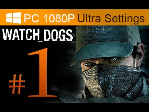 Watch Dogs Walkthrough Part 1 [1080p HD PC Ultra Settings] - No Commentary - First 40 Minutes