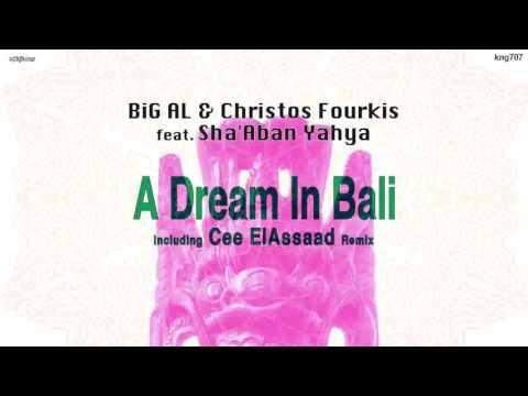 BiG AL & Christos Fourkis Feat. Sha'Aban Yahya - A Dream In Bali (Original Mix)