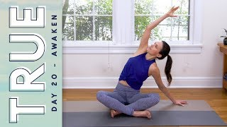 TRUE - Day 20 - AWAKEN  |  Yoga With Adriene