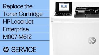 How to Replace Toner Cartridge HP LaserJet Enterprise M607, M608, M609 Series | HP LaserJet | HP