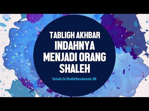 Tabligh Akbar, Indahnya menjadi orang shaleh, ,Ustadz DR Khalid Basalamah, MA