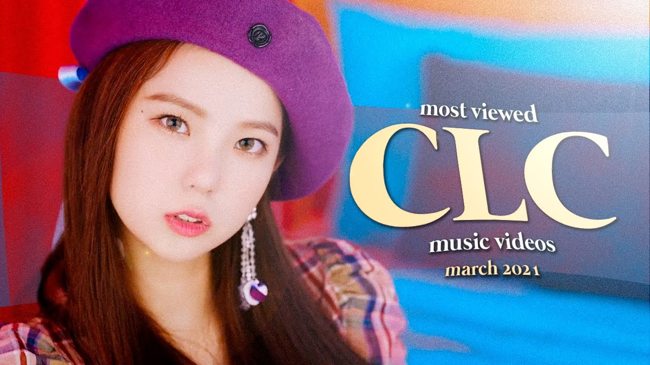 CLC: TOP 10 MOST VIEWED MUSIC VIDEOS (MARCH 2021) ♥