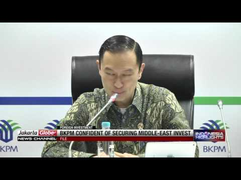 BKPM Confidet Of Securing Middle East Investment
