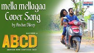 Mella Mellaga Cover Song by Anchor Dileep I ABCD Movie I Madhura Audio