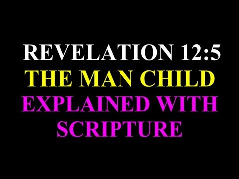 REVELATION 12:5 THE MAN CHILD EXPLAINED WITH SCRIPTURE