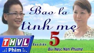 thvl  bao la tinh me - tap 5