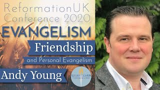 Friendship and Personal Evangelism - Andy Young [Evangelism RefUK 2020]