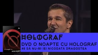 Holograf - Sa nu-mi iei niciodata dragostea (O noapte cu Holograf)
