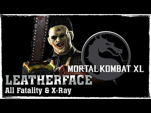 MORTAL KOMBAT XL | LEATHERFACE: All Fatality & X-Ray