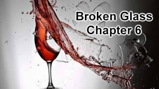 Broken Glass Part 6