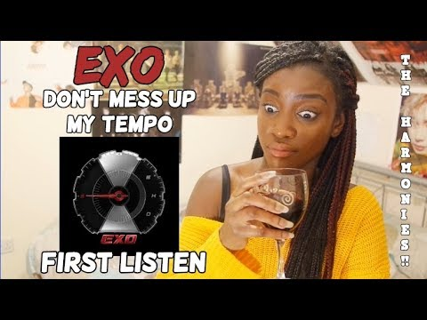 EXO (엑소) - DON'T MESS UP MY TEMPO ALBUM FIRST LISTEN [WE LOVE CONSISTENCY!]