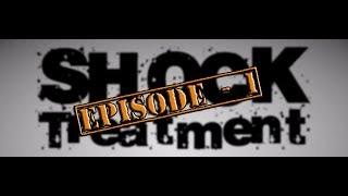 Shock Treatment - Episode  1