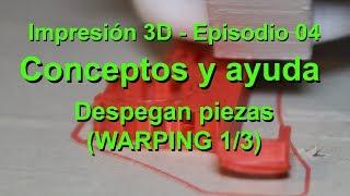 Impresión 3D - Conceptos y ayuda - Despegan piezas (Warping) - Episodio 04
