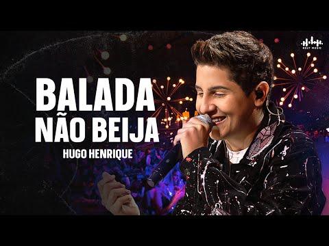 Hugo Henrique – Balada Não Beija