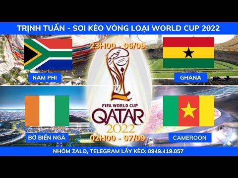 SOI KÈO NAM PHI VS GHANA| BỜ BIỂN NGÀ VS CAMEROOM| VÒNG LOẠI WORLD CUP 2022| KÈO BÓNG TRỊNH TUẤN
