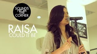 Raisa - Could It Be   Sounds From The Corner Session #1
