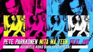 Pete Parkkonen - Mitä mä teen feat JVG