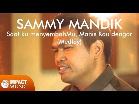 Sammy Mandik -  Saat ku menyembahMu medley Manis Kau dengar