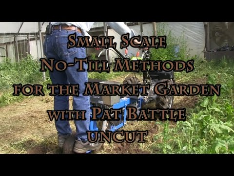 Small Scale No-Till Methods for the Market Garden with Pat Battle UNCUT