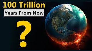 This Is What Will Happen in the Next 100 Trillion Years thumbnail