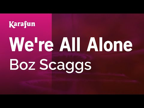 Karaoke We're All Alone - Boz Scaggs *