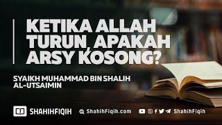 Apakah Arsy Kosong Ketika Allah Turun ke Langit Dunia? - Syaikh Muhammad bin Shalih Al-Utsaimin