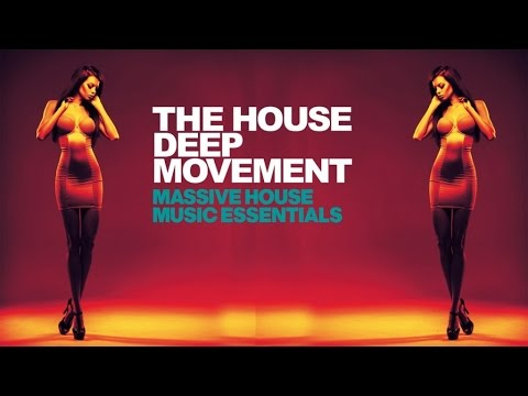 Best Electro Dance Music - The House Deep Movement (Massive House Music Essentials)