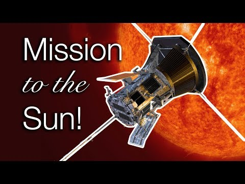 Probe to the Sun - NASA's Parker Solar Probe Mission
