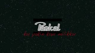 PASKAL - Ku Yakin Kau Milikku Feat. Pricilla BLINK (Official Lyric Video)