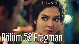 İstanbullu Gelin 52. Bölüm Fragman