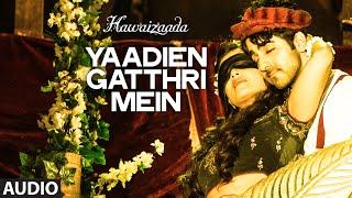 'Yaadien Gatthri Mein' Full Audio Song | Ayushmann Khurrana | Harshdeep Kaur | Hawaizaada | T-Series