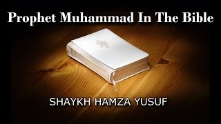 Prophet Muhammad (saw) in the Bible - Shaykh Hamza Yusuf