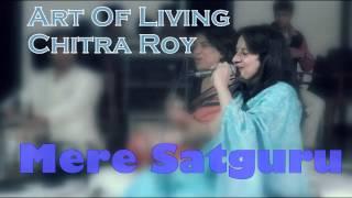 Mere Satguru || Chitra Roy Art Of Living Bhajans