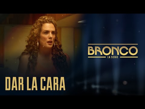 Bronco la Serie - Episodio 4 | DAR LA CARA