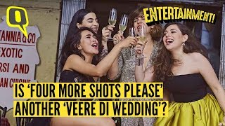 Is '#FourMoreShotsPlease' Another '#VeereDiWedding'? | The Quint