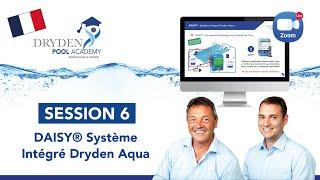 SESSION 6 : DAISY® Système Intégré Dryden Aqua